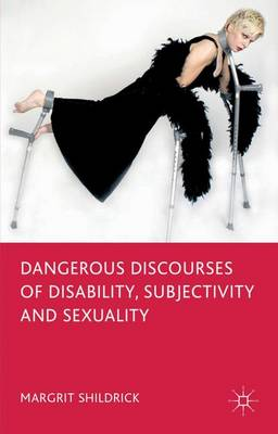 Dangerous Discourses of Disability, Subjectivity and Sexuality (Paperback)