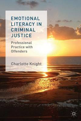 Emotional Literacy in Criminal Justice: Professional Practice with Offenders (Hardback)