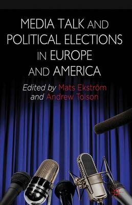 Media Talk and Political Elections in Europe and America (Hardback)