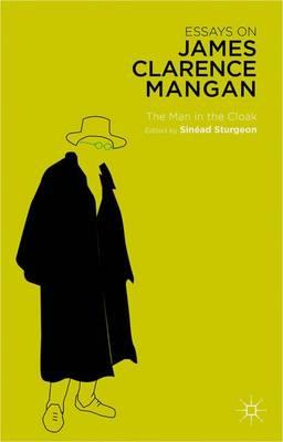 Essays on James Clarence Mangan: The Man in the Cloak (Hardback)