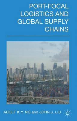 Port-Focal Logistics and Global Supply Chains (Hardback)