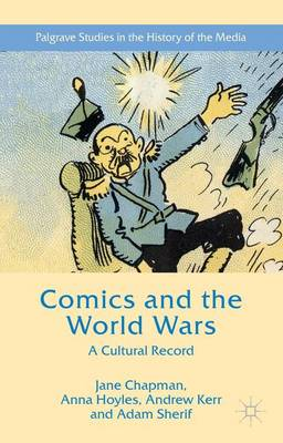 Comics and the World Wars: A Cultural Record - Palgrave Studies in the History of the Media (Hardback)