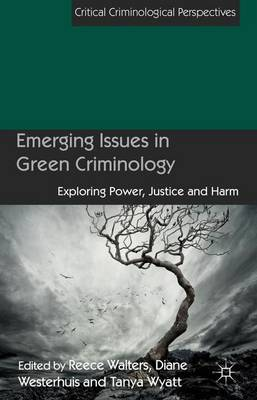 Emerging Issues in Green Criminology: Exploring Power, Justice and Harm - Critical Criminological Perspectives (Paperback)