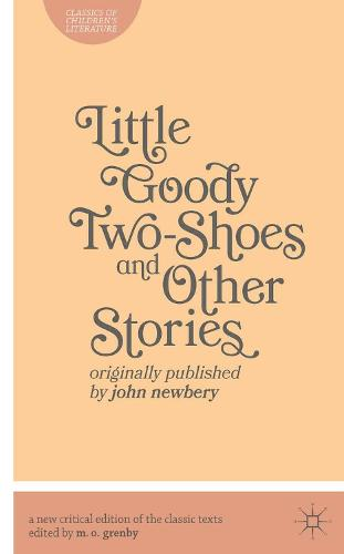 Little Goody Two-Shoes and Other Stories: Originally Published by John Newbery - Classics of Children's Literature (Paperback)