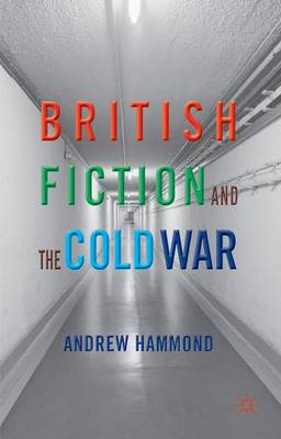 British Fiction and the Cold War (Hardback)