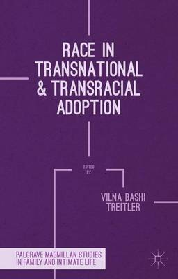 Race in Transnational and Transracial Adoption - Palgrave Macmillan Studies in Family and Intimate Life (Hardback)