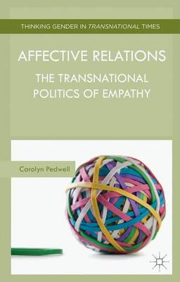 Affective Relations: The Transnational Politics of Empathy - Thinking Gender in Transnational Times (Hardback)