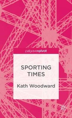 Sporting Times - Palgrave Studies in the Olympic and Paralympic Games (Hardback)