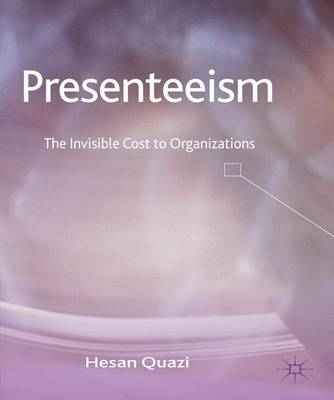 Presenteeism: The Invisible Cost to Organizations (Hardback)