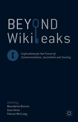 Beyond WikiLeaks: Implications for the Future of Communications, Journalism and Society (Paperback)