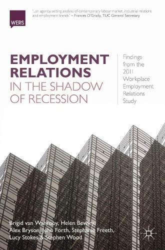 Employment Relations in the Shadow of Recession: Findings from the 2011 Workplace Employment Relations Study (Paperback)