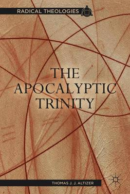 The Apocalyptic Trinity - Radical Theologies and Philosophies (Paperback)
