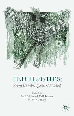 Ted Hughes: From Cambridge to Collected (Hardback)