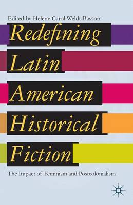 Redefining Latin American Historical Fiction: The Impact of Feminism and Postcolonialism (Hardback)