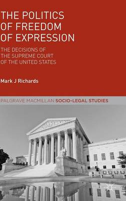 The Politics of Freedom of Expression: The Decisions of the Supreme Court of the United States - Palgrave Socio-Legal Studies (Hardback)