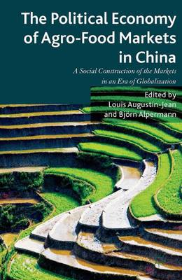 The Political Economy of Agro-Food Markets in China: The Social Construction of the Markets in an Era of Globalization (Hardback)
