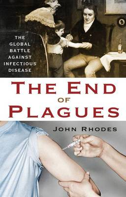 The End of Plagues: The Global Battle Against Infectious Disease (Hardback)