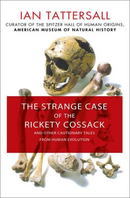 The Strange Case of the Rickety Cossack: and Other Cautionary Tales from Human Evolution (Hardback)