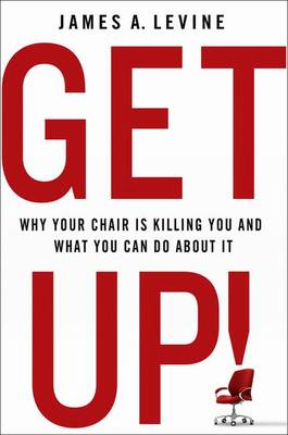Get Up!: Why Your Chair is Killing You and What You Can Do About it (Paperback)