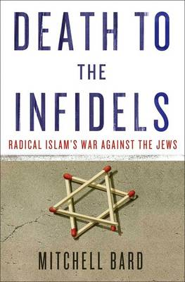 Death to the Infidels: Radical Islam's War Against the Jews (Hardback)