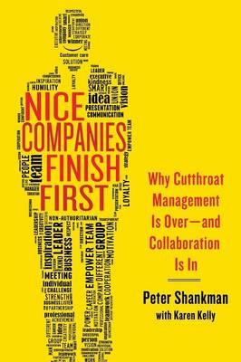 Nice Companies Finish First: Why Cutthroat Management Is Over--and Collaboration Is In (Paperback)