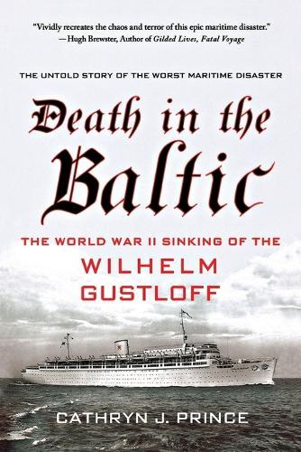 Death in the Baltic: The World War II Sinking of the Wilhelm Gustloff (Paperback)