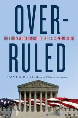 Overruled: The Long War for Control of the U.S. Supreme Court (Hardback)