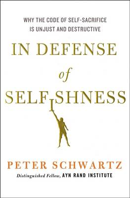 In Defence of Selfishness: Why the Code of Self-Sacrifice is Unjust and Destructive (Hardback)