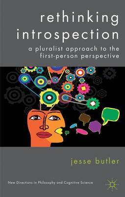 Rethinking Introspection: A Pluralist Approach to the First-Person Perspective - New Directions in Philosophy and Cognitive Science (Hardback)
