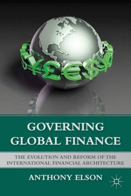 Governing Global Finance: The Evolution and Reform of the International Financial Architecture (Paperback)