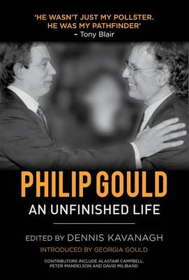 Philip Gould: An Unfinished Life (Hardback)