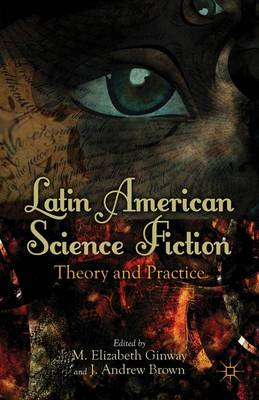 Latin American Science Fiction: Theory and Practice (Hardback)