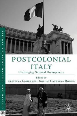 Postcolonial Italy: Challenging National Homogeneity - Italian and Italian American Studies (Hardback)