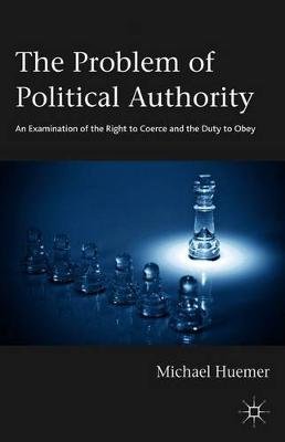 The Problem of Political Authority: An Examination of the Right to Coerce and the Duty to Obey (Paperback)