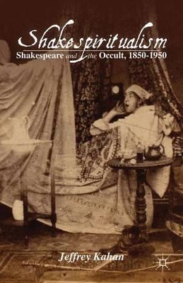 Shakespiritualism: Shakespeare and the Occult, 1850-1950 (Hardback)