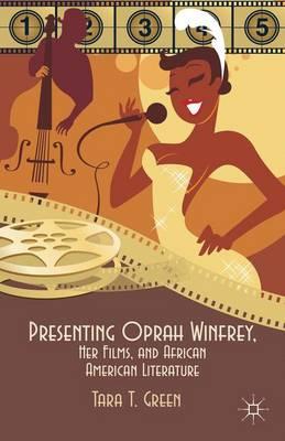 Presenting Oprah Winfrey, Her Films, and African American Literature (Hardback)