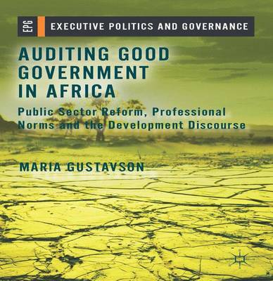 Auditing Good Government in Africa: Public Sector Reform, Professional Norms and the Development Discourse - Executive Politics and Governance (Hardback)