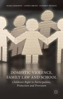 Domestic Violence, Family Law and School: Children's Right to Participation, Protection and Provision (Hardback)