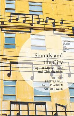 Sounds and the City: Popular Music, Place and Globalization - Leisure Studies in a Global Era (Hardback)