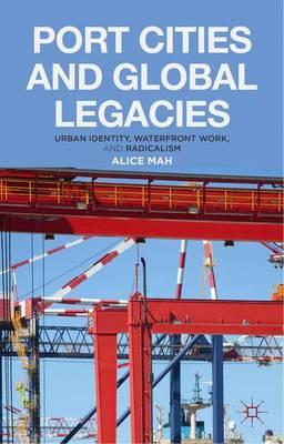 Port Cities and Global Legacies: Urban Identity, Waterfront Work, and Radicalism (Hardback)
