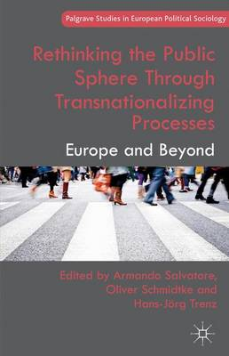Rethinking the Public Sphere Through Transnationalizing Processes: Europe and Beyond - Palgrave Studies in European Political Sociology (Hardback)