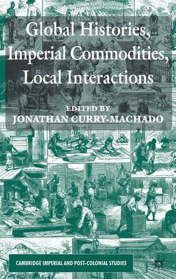 Global Histories, Imperial Commodities, Local Interactions - Cambridge Imperial and Post-Colonial Studies Series (Hardback)