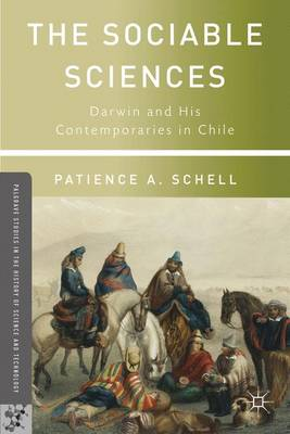 The Sociable Sciences: Darwin and His Contemporaries in Chile - Palgrave Studies in the History of Science and Technology (Hardback)