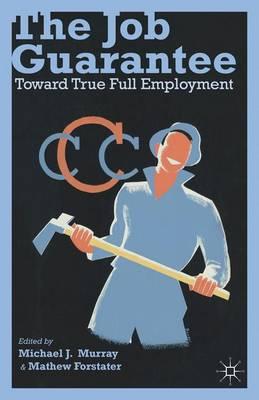 The Job Guarantee: Toward True Full Employment (Hardback)