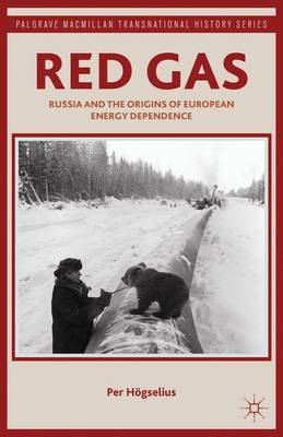 Red Gas: Russia and the Origins of European Energy Dependence - Palgrave Macmillan Transnational History Series (Hardback)
