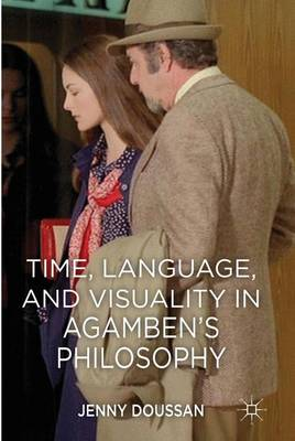 Time, Language, and Visuality in Agamben's Philosophy (Hardback)