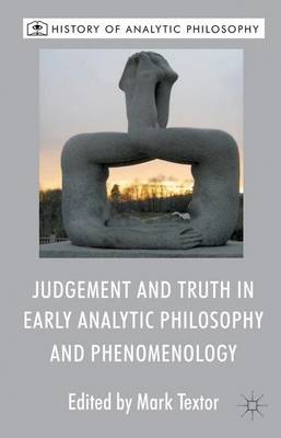 Judgement and Truth in Early Analytic Philosophy and Phenomenology - History of Analytic Philosophy (Hardback)