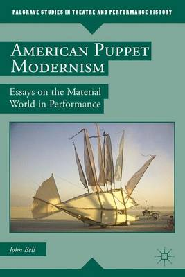 American Puppet Modernism: Essays on the Material World in Performance - Palgrave Studies in Theatre and Performance History (Paperback)