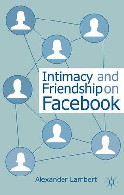 Intimacy and Friendship on Facebook (Hardback)