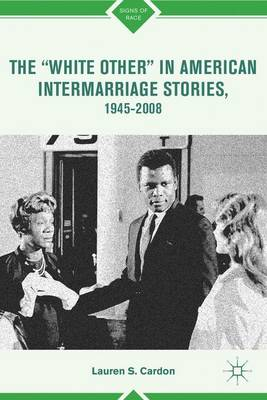 """The """"White Other"""" in American Intermarriage Stories, 1945-2008 - Signs of Race (Hardback)"""